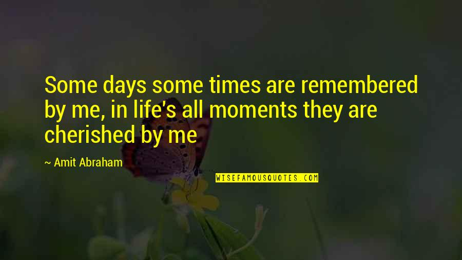 Moments And Memories Quotes By Amit Abraham: Some days some times are remembered by me,