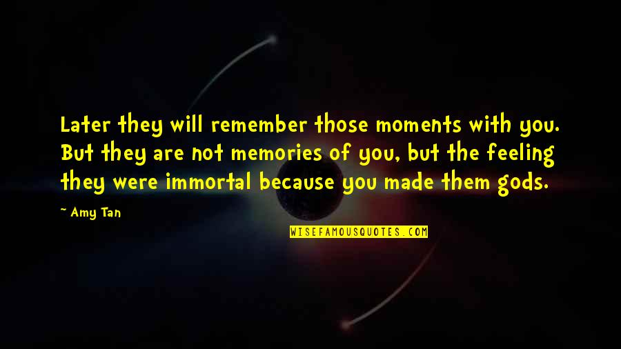 Moments And Memories Quotes By Amy Tan: Later they will remember those moments with you.