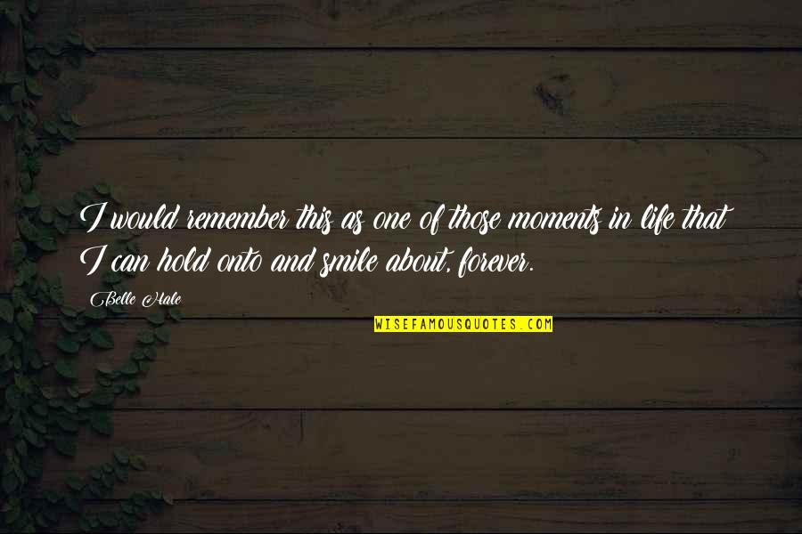 Moments And Memories Quotes By Belle Hale: I would remember this as one of those