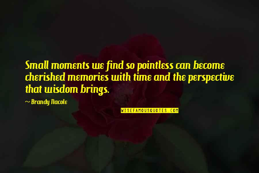 Moments And Memories Quotes By Brandy Nacole: Small moments we find so pointless can become