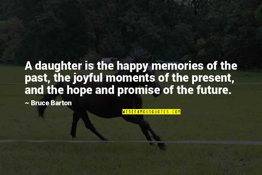 Moments And Memories Quotes By Bruce Barton: A daughter is the happy memories of the