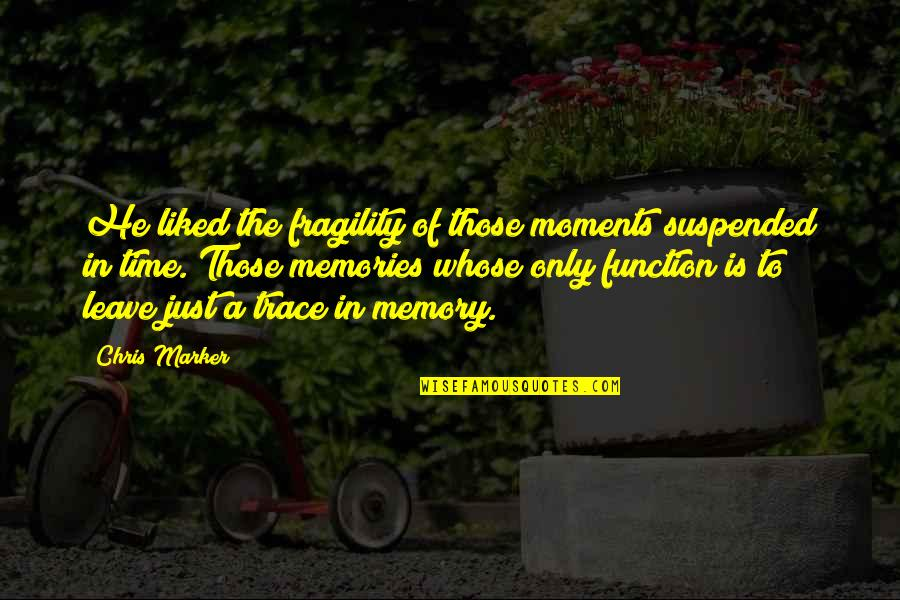 Moments And Memories Quotes By Chris Marker: He liked the fragility of those moments suspended