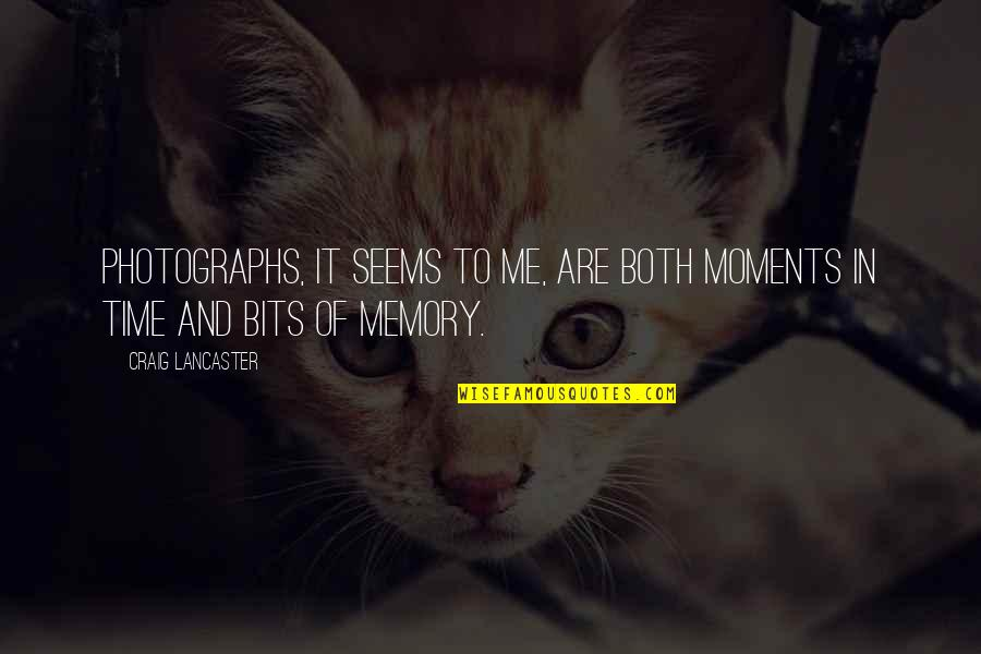 Moments And Memories Quotes By Craig Lancaster: Photographs, it seems to me, are both moments