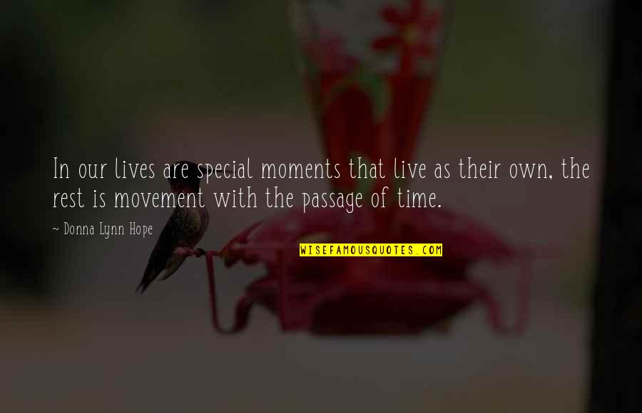 Moments And Memories Quotes By Donna Lynn Hope: In our lives are special moments that live