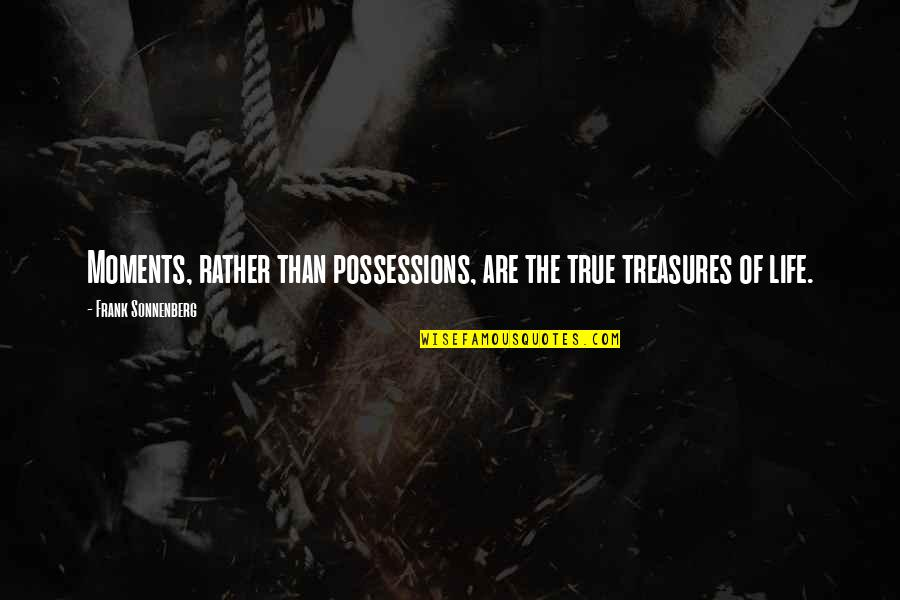 Moments And Memories Quotes By Frank Sonnenberg: Moments, rather than possessions, are the true treasures