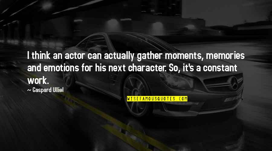 Moments And Memories Quotes By Gaspard Ulliel: I think an actor can actually gather moments,