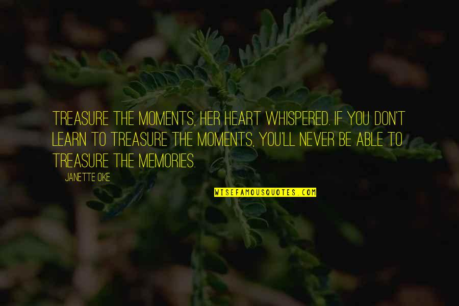 Moments And Memories Quotes By Janette Oke: Treasure the moments, her heart whispered. If you