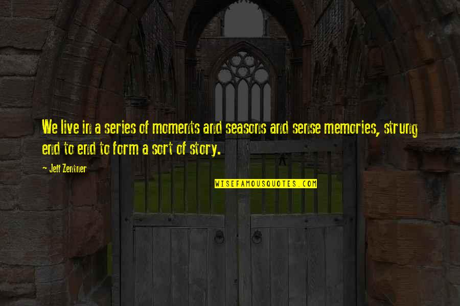 Moments And Memories Quotes By Jeff Zentner: We live in a series of moments and