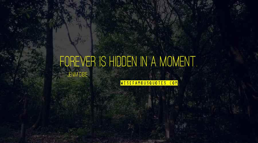Moments And Memories Quotes By Jenim Dibie: Forever is hidden in a moment.