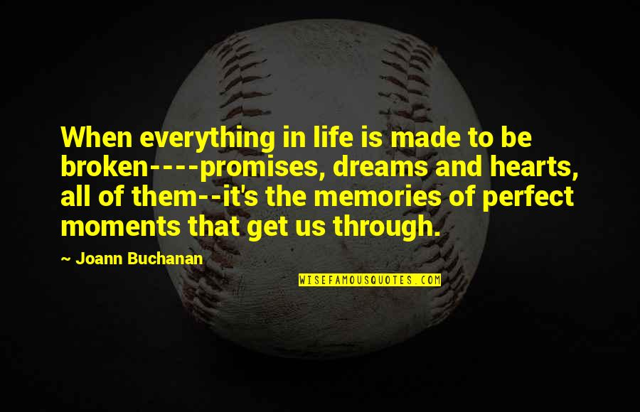 Moments And Memories Quotes By Joann Buchanan: When everything in life is made to be
