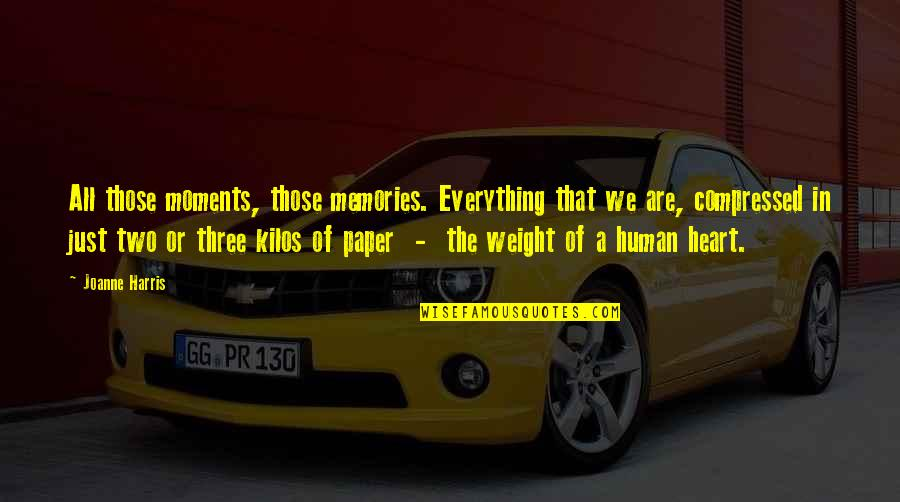 Moments And Memories Quotes By Joanne Harris: All those moments, those memories. Everything that we