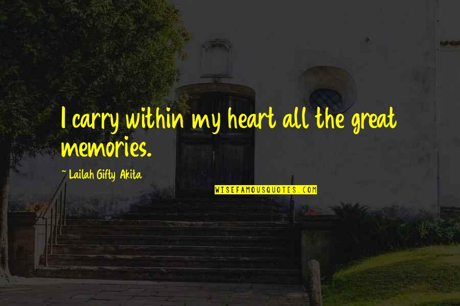Moments And Memories Quotes By Lailah Gifty Akita: I carry within my heart all the great
