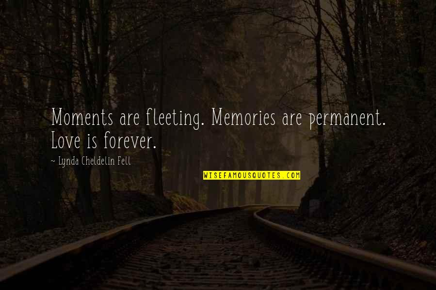 Moments And Memories Quotes By Lynda Cheldelin Fell: Moments are fleeting. Memories are permanent. Love is