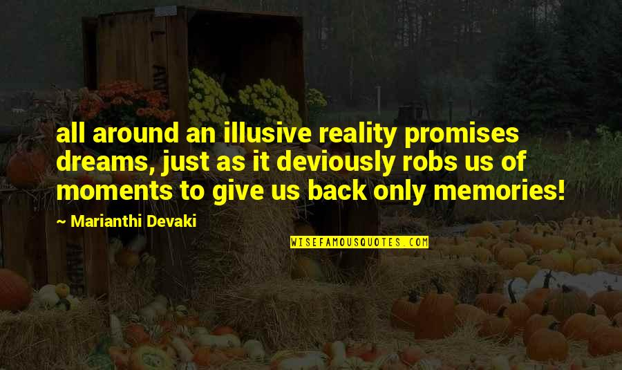 Moments And Memories Quotes By Marianthi Devaki: all around an illusive reality promises dreams, just