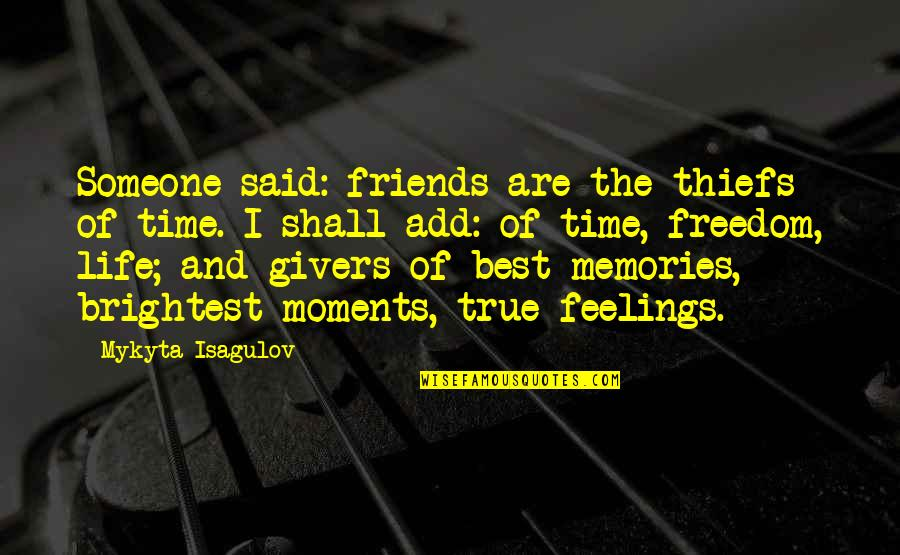 Moments And Memories Quotes By Mykyta Isagulov: Someone said: friends are the thiefs of time.