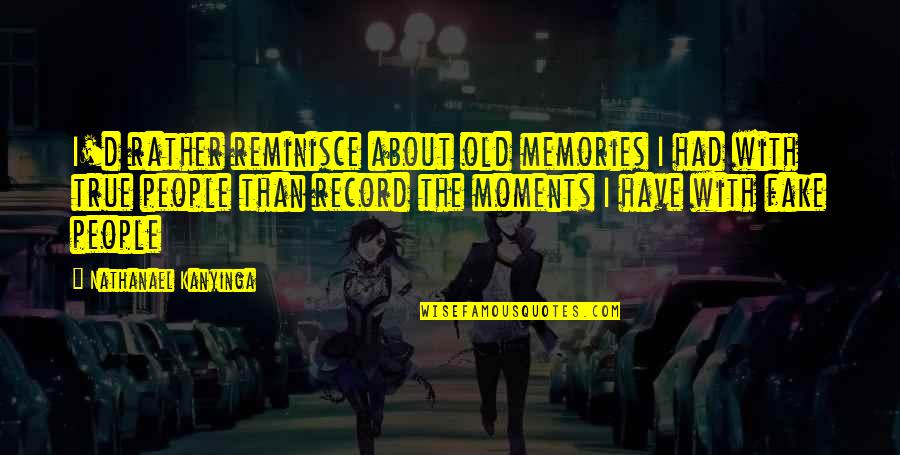 Moments And Memories Quotes By Nathanael Kanyinga: I'd rather reminisce about old memories I had