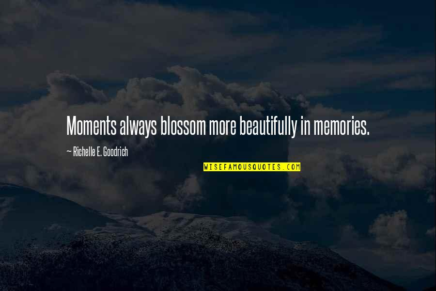 Moments And Memories Quotes By Richelle E. Goodrich: Moments always blossom more beautifully in memories.