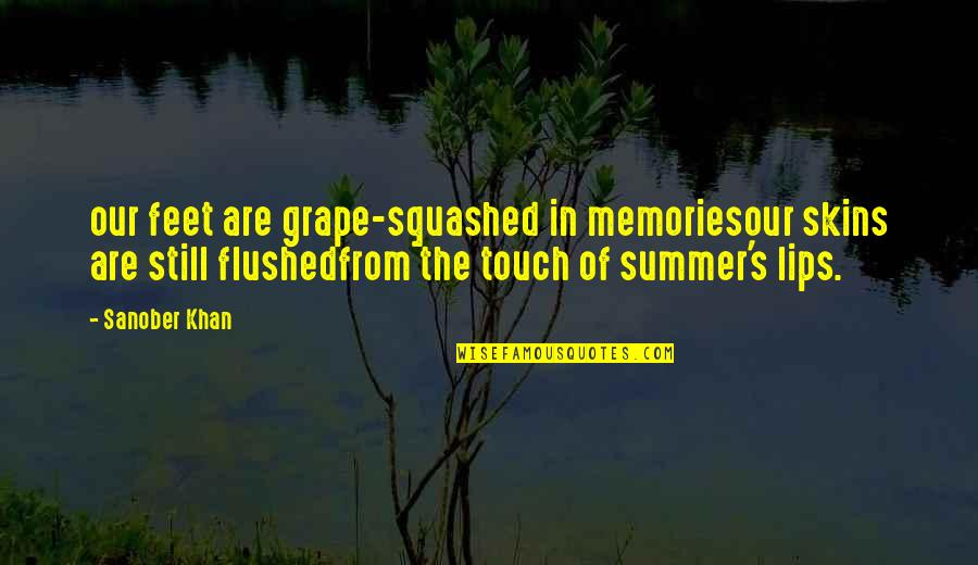 Moments And Memories Quotes By Sanober Khan: our feet are grape-squashed in memoriesour skins are