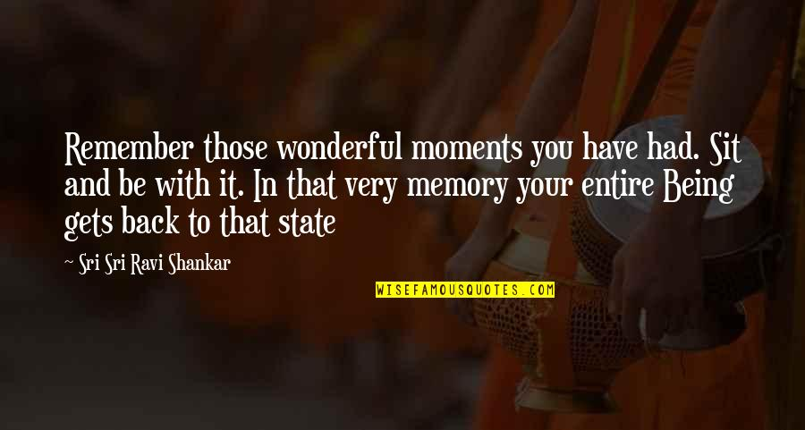 Moments And Memories Quotes By Sri Sri Ravi Shankar: Remember those wonderful moments you have had. Sit