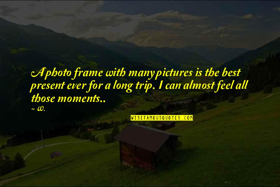 Moments And Memories Quotes By W.: A photo frame with many pictures is the