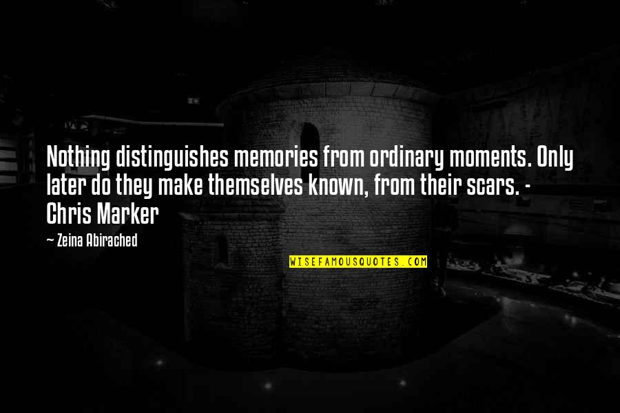 Moments And Memories Quotes By Zeina Abirached: Nothing distinguishes memories from ordinary moments. Only later
