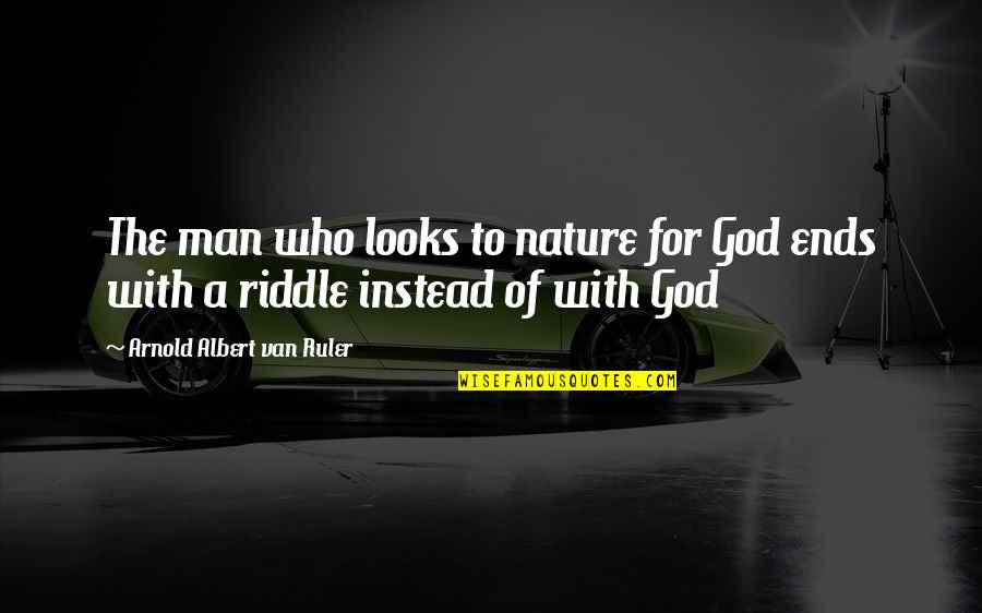 Moments Of Weakness Quotes By Arnold Albert Van Ruler: The man who looks to nature for God
