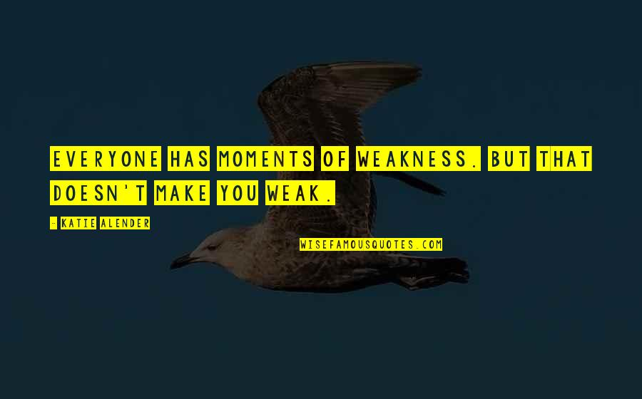 Moments Of Weakness Quotes By Katie Alender: Everyone has moments of weakness. But that doesn't