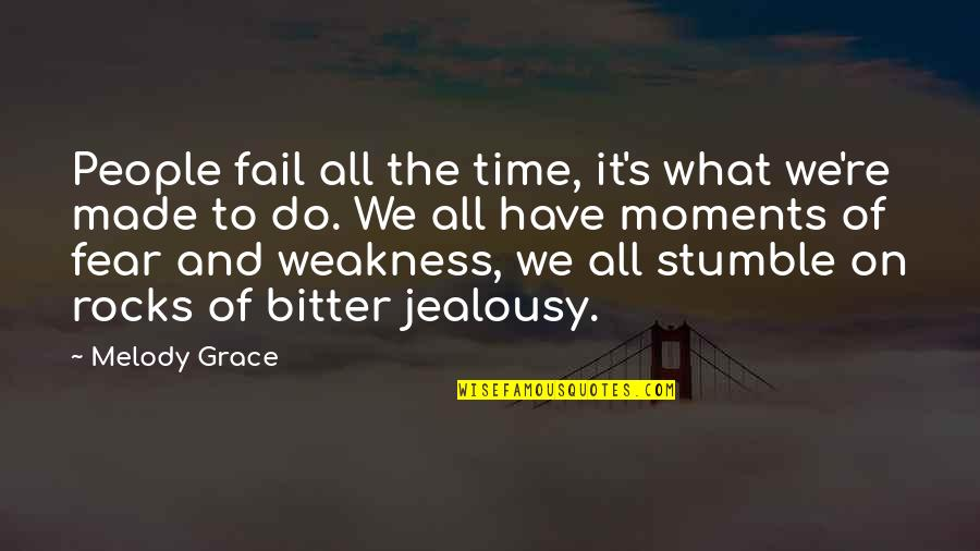 Moments Of Weakness Quotes By Melody Grace: People fail all the time, it's what we're