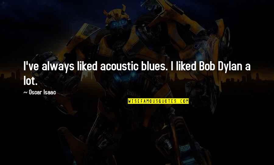 Moments Of Weakness Quotes By Oscar Isaac: I've always liked acoustic blues. I liked Bob