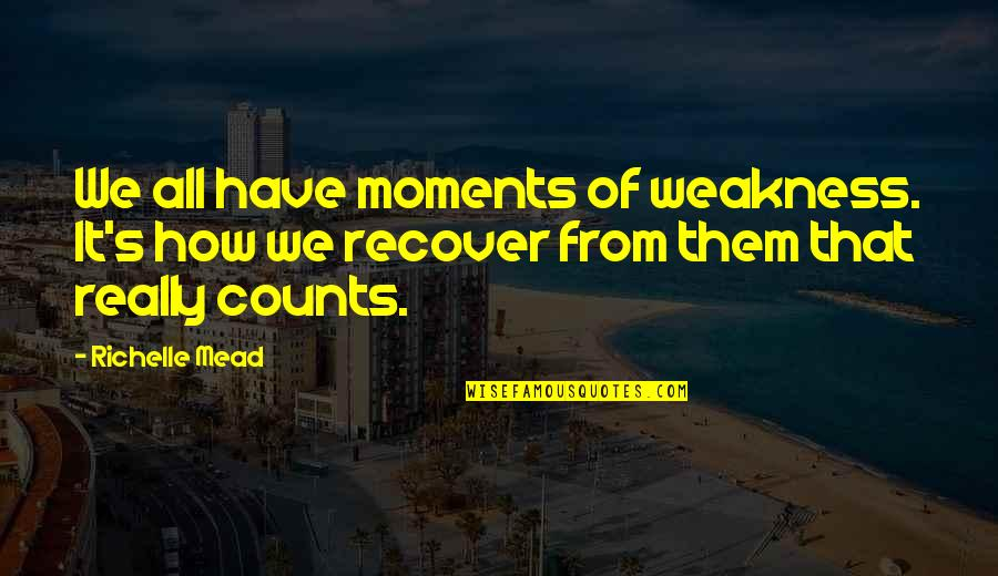 Moments Of Weakness Quotes By Richelle Mead: We all have moments of weakness. It's how