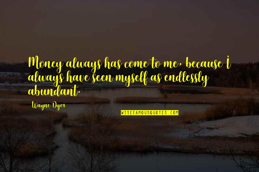 Moments Of Weakness Quotes By Wayne Dyer: Money always has come to me, because I