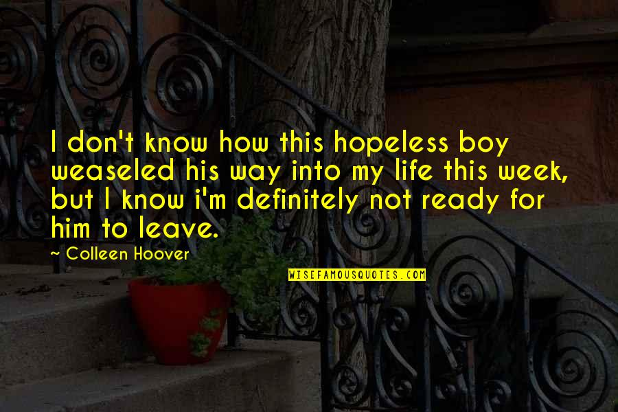 Moments With Him Quotes By Colleen Hoover: I don't know how this hopeless boy weaseled