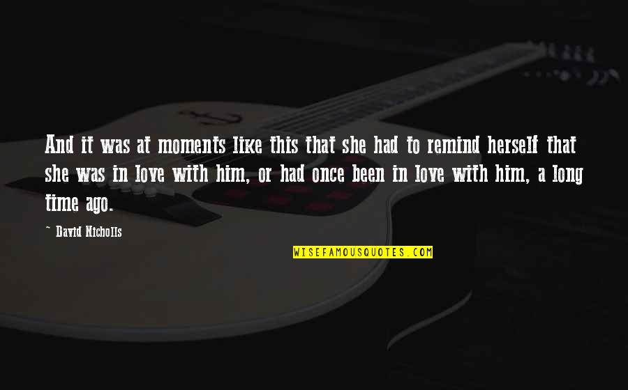 Moments With Him Quotes By David Nicholls: And it was at moments like this that