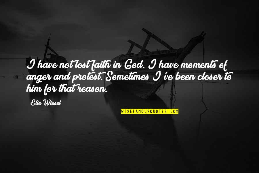 Moments With Him Quotes By Elie Wiesel: I have not lost faith in God. I
