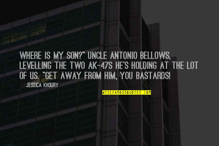 "Moments With Him Quotes By Jessica Khoury: WHERE IS MY SON?"" Uncle Antonio bellows, levelling"