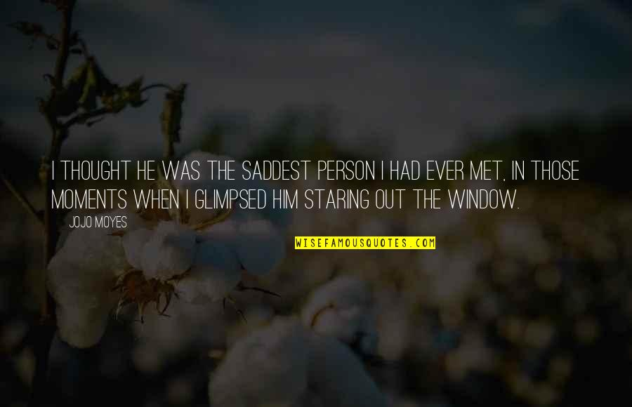 Moments With Him Quotes By Jojo Moyes: I thought he was the saddest person I