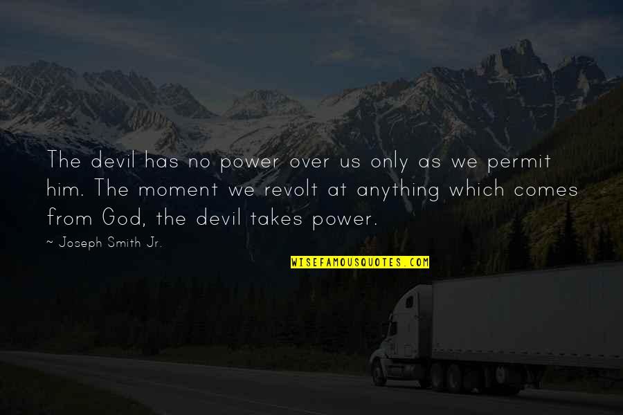 Moments With Him Quotes By Joseph Smith Jr.: The devil has no power over us only