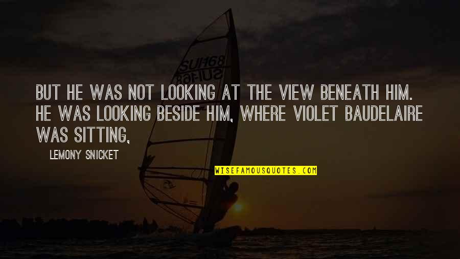 Moments With Him Quotes By Lemony Snicket: But he was not looking at the view