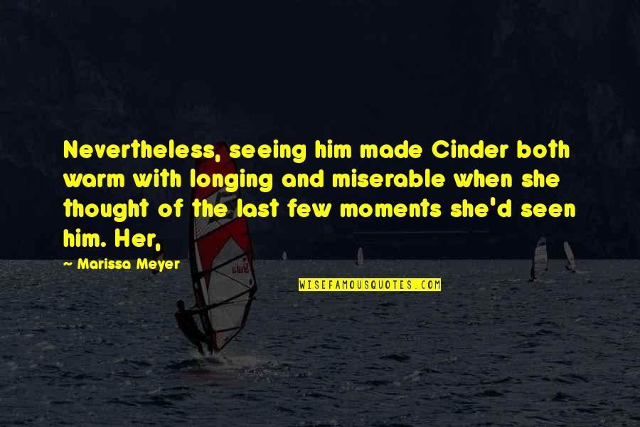 Moments With Him Quotes By Marissa Meyer: Nevertheless, seeing him made Cinder both warm with