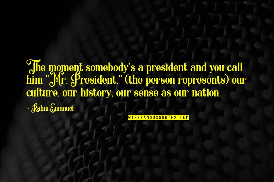 Moments With Him Quotes By Rahm Emanuel: The moment somebody's a president and you call
