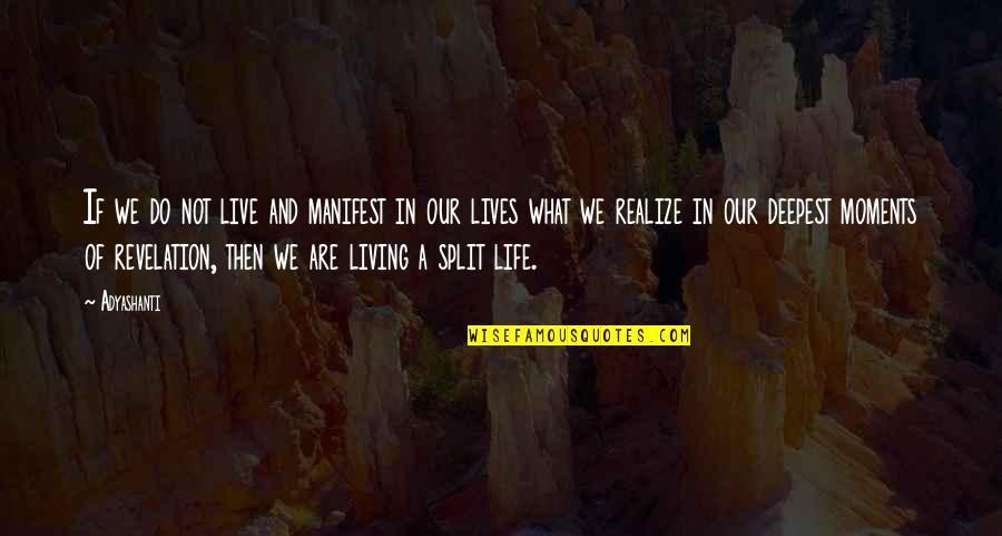 Moments You Live For Quotes By Adyashanti: If we do not live and manifest in