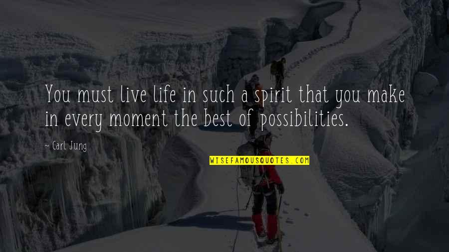 Moments You Live For Quotes By Carl Jung: You must live life in such a spirit