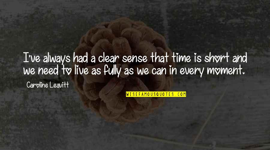 Moments You Live For Quotes By Caroline Leavitt: I've always had a clear sense that time