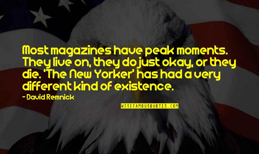 Moments You Live For Quotes By David Remnick: Most magazines have peak moments. They live on,
