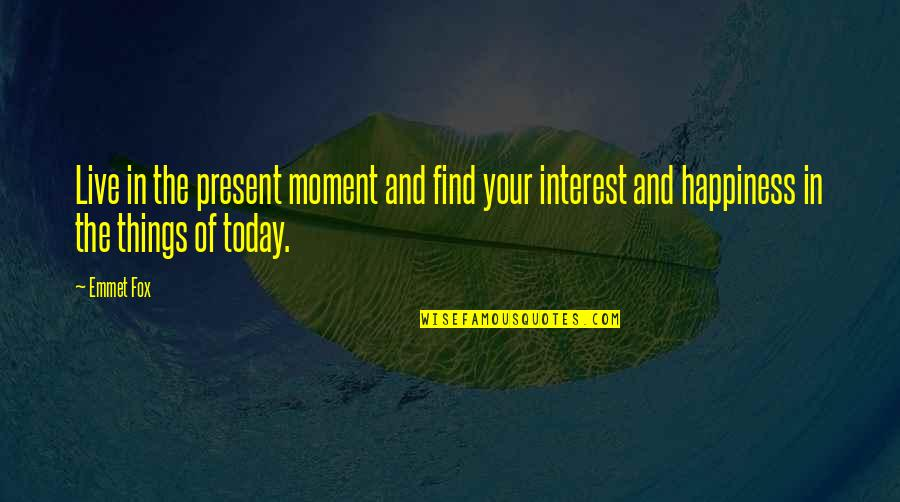 Moments You Live For Quotes By Emmet Fox: Live in the present moment and find your