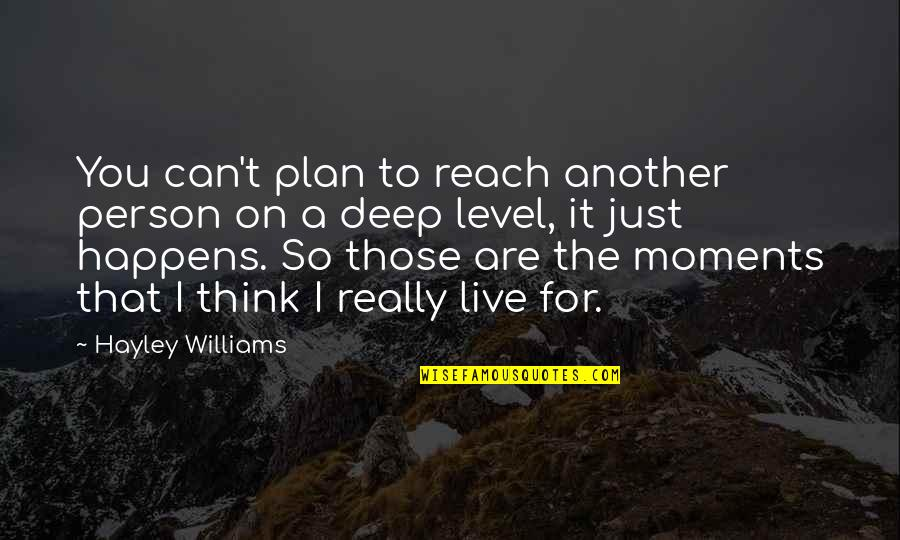 Moments You Live For Quotes By Hayley Williams: You can't plan to reach another person on