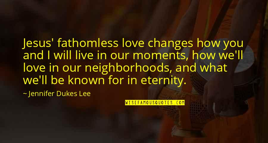 Moments You Live For Quotes By Jennifer Dukes Lee: Jesus' fathomless love changes how you and I