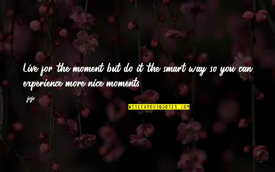 Moments You Live For Quotes By Jojo1980: Live for the moment but do it the