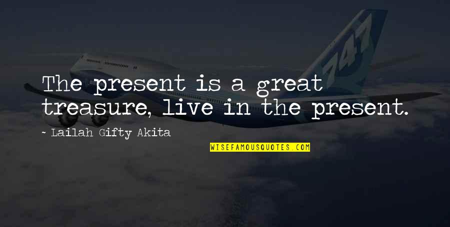 Moments You Live For Quotes By Lailah Gifty Akita: The present is a great treasure, live in