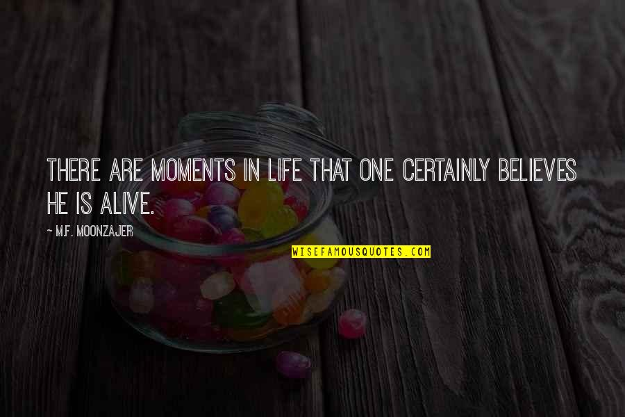 Moments You Live For Quotes By M.F. Moonzajer: There are moments in life that one certainly